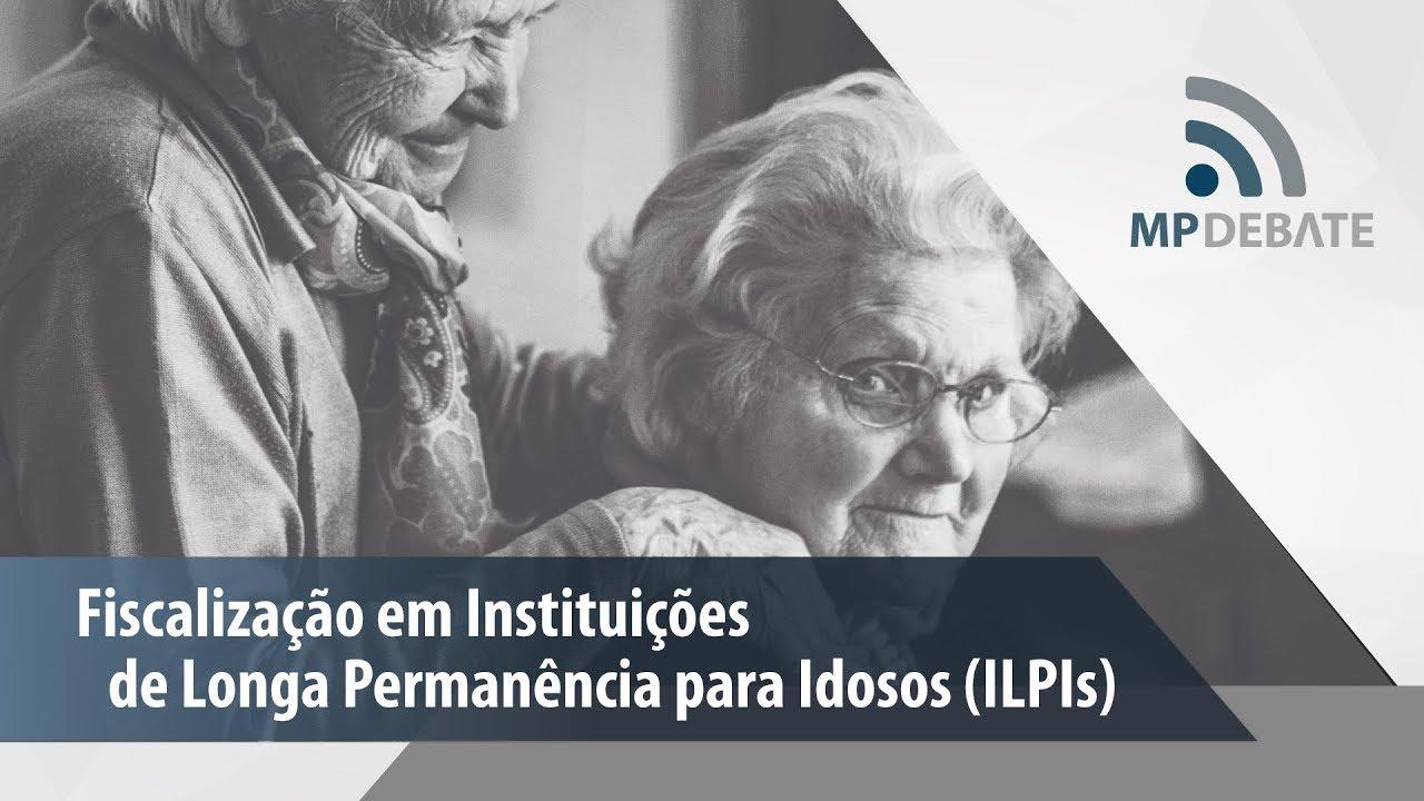 A imagem, em tons de cinza, mostra uma idosa em pé com as mãos sobre os ombros de outra idosa sentada. Em texto: ''MP DEBATE: Fiscalização em Instituições de Longa Permanência para Idosos (ILPIs)''.