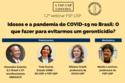 """12º webinar FSP-USP: """"Idosos e a pandemia da COVID-19 no Brasil: o que fazer para evitar um geronticídio?"""""""